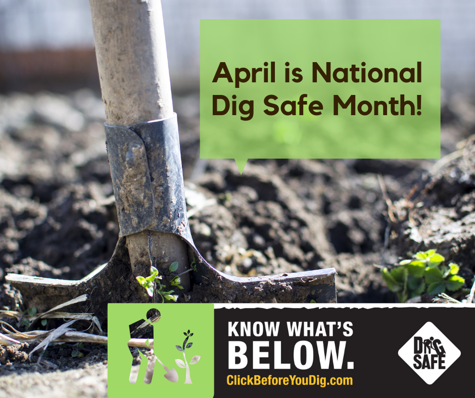 April is National Dig Safe Month.  Whether you're embarking on a large excavation, or a small home renovation, remember to always call or click before you dig!